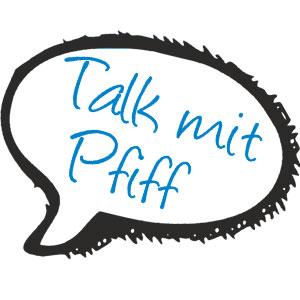 Talk mit Pfiff